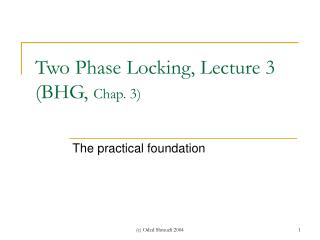 Two Phase Locking, Lecture 3  (BHG ,  Chap. 3)