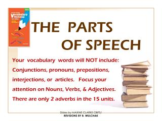 THE  PARTS 					OF SPEECH  Your  vocabulary  words will NOT include: