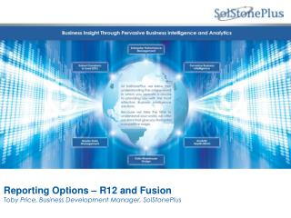Reporting Options – R12 and Fusion Toby Price, Business Development Manager, SolStonePlus