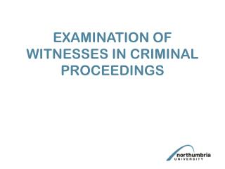 EXAMINATION OF WITNESSES IN CRIMINAL PROCEEDINGS