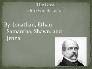 The Great Otto Von Bismarck