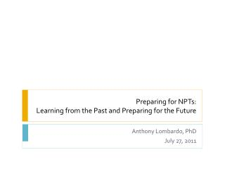 Preparing for NPTs:  Learning from the Past and Preparing for the Future