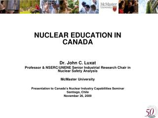 NUCLEAR EDUCATION IN CANADA Dr. John C. Luxat