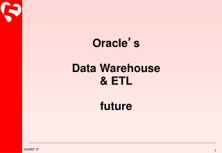 Oracle ' s Data Warehouse & ETL future