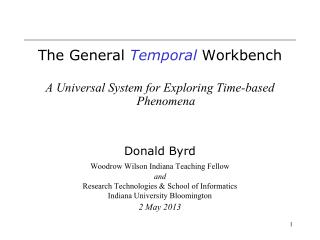 The General  Temporal  Workbench A Universal System for Exploring Time-based Phenomena Donald Byrd