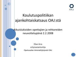 Olavi Arra erityisasiantuntija Opetusalan Ammattij�rjest� OAJ