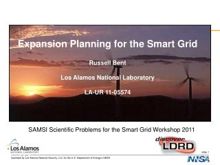 Expansion Planning for the Smart Grid Russell Bent Los Alamos National Laboratory LA-UR 11-05574