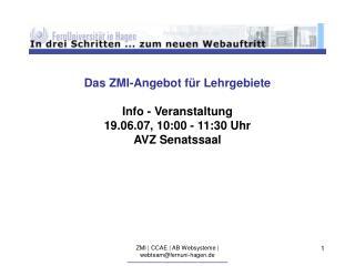 Das ZMI-Angebot für Lehrgebiete Info - Veranstaltung 19.06.07, 10:00 - 11:30 Uhr AVZ Senatssaal