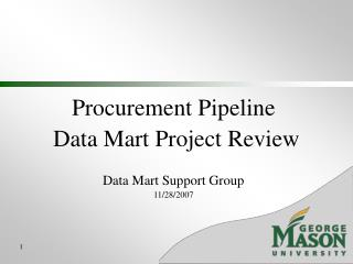 Procurement Pipeline  Data Mart Project Review Data Mart Support Group 11/28/2007