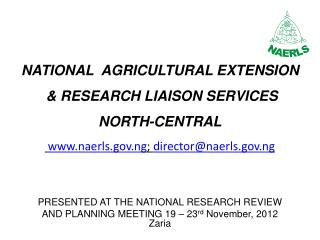 PRESENTED  AT  THE NATIONAL RESEARCH REVIEW  AND PLANNING MEETING 19 – 23 rd  November, 2012 Zaria