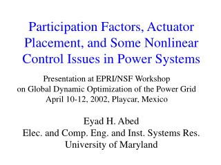 Participation Factors, Actuator Placement, and Some Nonlinear Control Issues in Power Systems