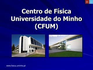 Centro de Física  Universidade do Minho (CFUM)