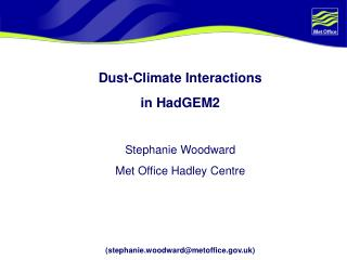 Dust-Climate Interactions  in HadGEM2 Stephanie Woodward Met Office Hadley Centre