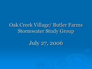 Oak Creek Village/ Butler Farms Stormwater Study Group