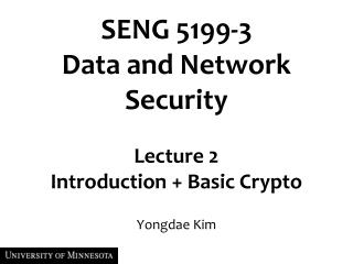 SENG 5199-3  Data and Network Security Lecture 2 Introduction + Basic Crypto