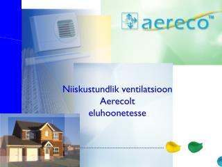 Niiskustundlik  ventilat s i o on Aerecolt eluhoonetesse