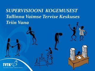 SUPERVISIOONI  KOGEMUSEST Tallinna Vaimse Tervise Keskuses Triin Vana