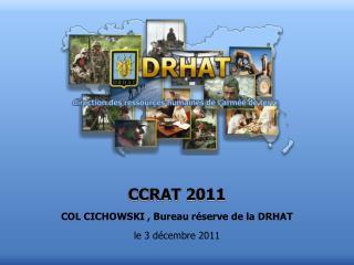 CCRAT 2011 COL CICHOWSKI , Bureau réserve de la DRHAT le 3 décembre 2011