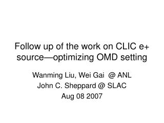 Follow up of the work on CLIC e+ source—optimizing OMD setting
