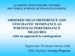 Superviser: Professor Moisă Altăr MSc Student:  George Popescu