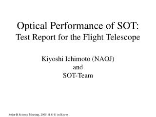 Optical Performance of SOT: Test Report for the Flight Telescope Kiyoshi Ichimoto (NAOJ) and