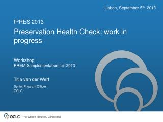 Preservation Health Check: work in progress Workshop  PREMIS implementation fair 2013