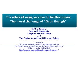 "The ethics of using vaccines to battle cholera:  The moral challenge of  "" Good Enough """