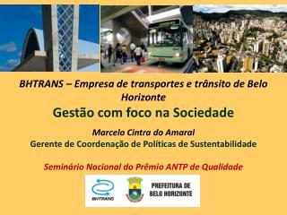 BHTRANS – Empresa de transportes e trânsito de Belo Horizonte Gestão com foco na Sociedade