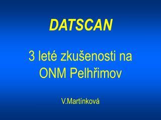 DATSCAN 3 leté zkušenosti na ONM Pelhřimov V.Martínková