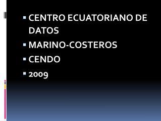 CENTRO ECUATORIANO DE DATOS MARINO-COSTEROS CENDO 2009