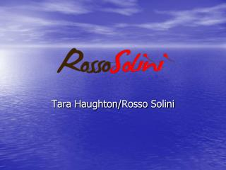 Tara Haughton/ Rosso Solini
