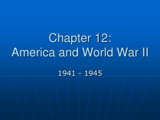 Chapter 12: America and World War II
