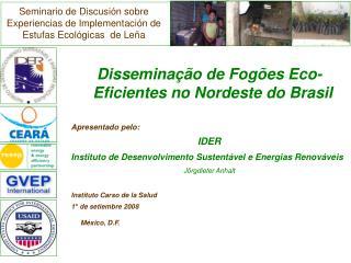 Disseminação de Fogões Eco-Eficientes no Nordeste do Brasil Apresentado pelo: IDER