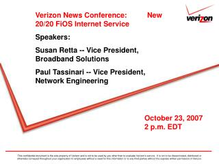 Verizon News Conference:          New 20/20 FiOS Internet Service Speakers: