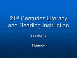 21 st  Centuries Literacy and Reading Instruction