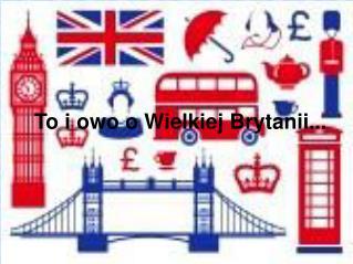 To i owo o Wielkiej Brytanii...