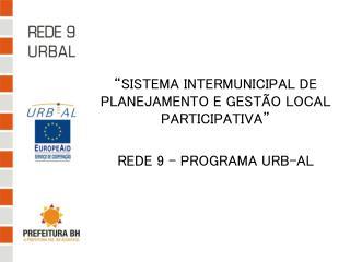�SISTEMA INTERMUNICIPAL DE PLANEJAMENTO E GEST�O LOCAL PARTICIPATIVA� REDE 9 � PROGRAMA URB-AL