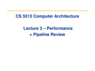CS 5513 Computer Architecture  Lecture 3 – Performance  + Pipeline Review