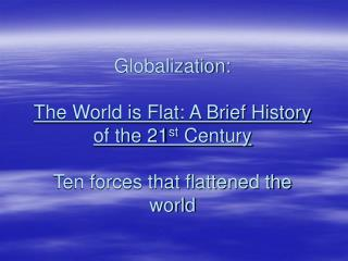 Globalization:  The World is Flat: A Brief History of the 21st Century  Ten forces that flattened the world