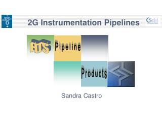 2G Instrumentation Pipelines
