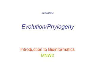 07/05/2004 Evolution/Phylogeny