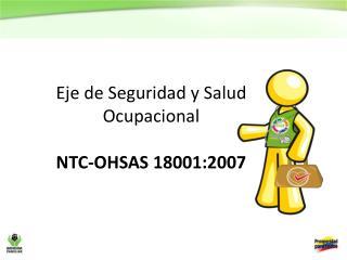 Eje de Seguridad y Salud Ocupacional  NTC-OHSAS 18001:2007