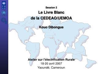 Session 2 Le Livre Blanc  de la CEDEAO/UEMOA  Kouo Dibongue