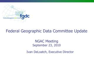 Federal Geographic Data Committee Update NGAC Meeting September 23, 2010
