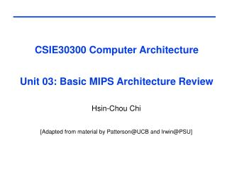 CSIE30300 Computer Architecture  Unit 03: Basic MIPS Architecture Review