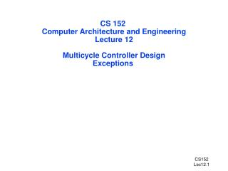 CS 152  Computer Architecture and Engineering Lecture 12 Multicycle Controller Design Exceptions