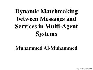 Dynamic Matchmaking between Messages and Services in Multi-Agent Systems Muhammed Al-Muhammed