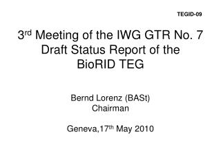 3 rd  Meeting of the IWG GTR No. 7  Draft Status Report of the  BioRID TEG