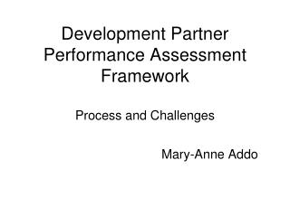Development Partner Performance Assessment Framework Process and Challenges