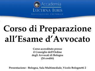 Corso di Preparazione all'Esame d'Avvocato Corso accreditato presso il Consiglio dell'Ordine